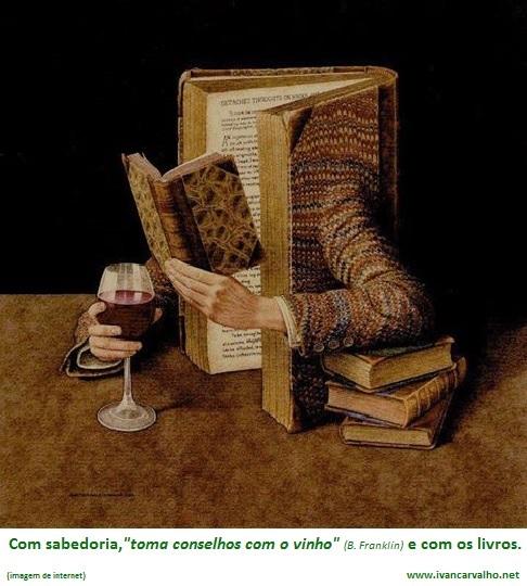 """""""Toma conselhos com o vinho, mas toma decisões com a água"""" (Benjamin Franklin)"""